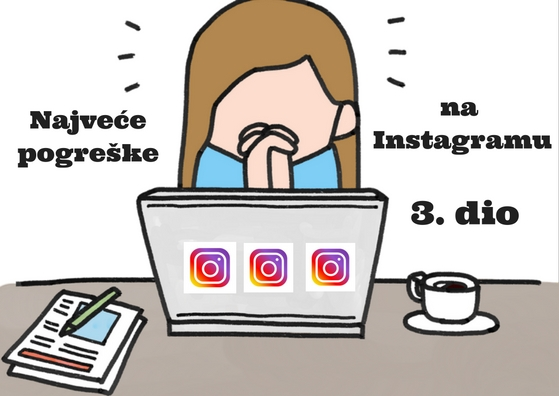 najvece-pogreske-na-instagramu-3-dio