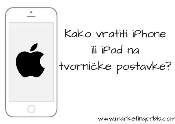 Kako vratiti iPhone ili iPad na tvorničke postavke